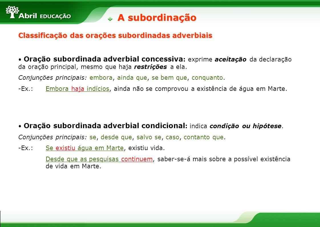 Oração subordinada adverbial concessiva : exprime aceitação da declaração da oração principal, mesmo que haja restrições a ela. Conjunções principais: