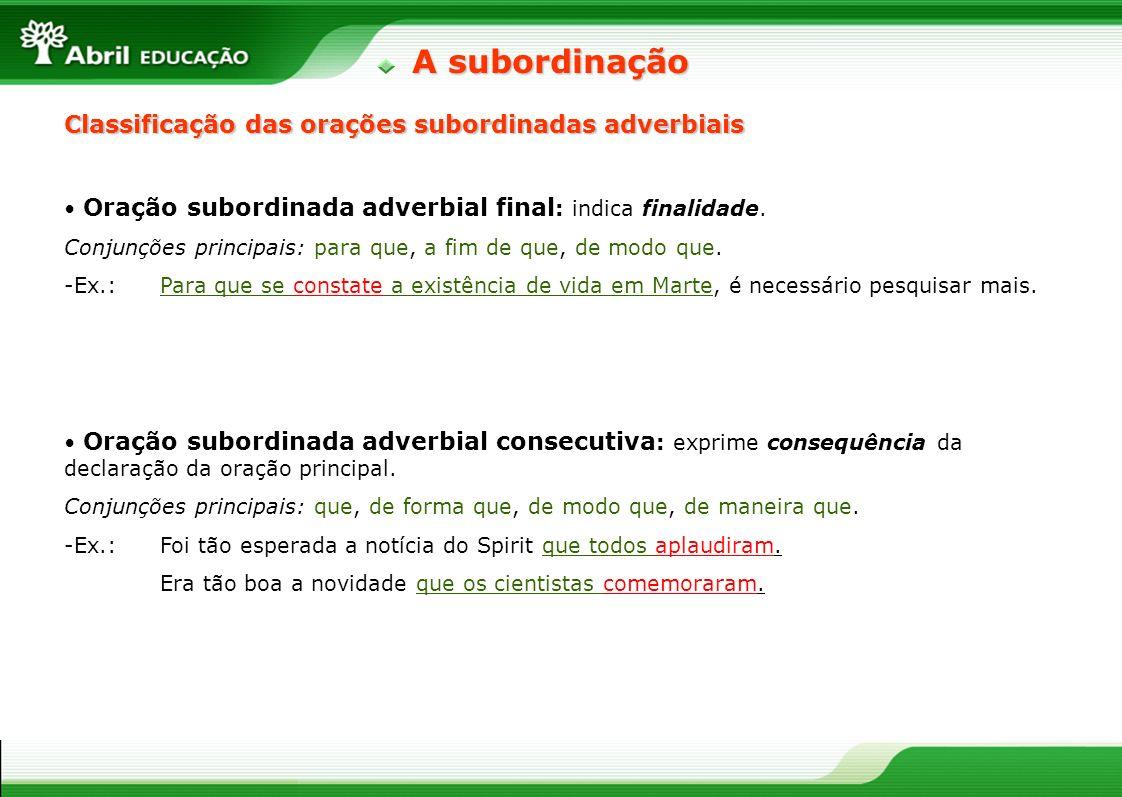 Oração subordinada adverbial final : indica finalidade. Conjunções principais: para que, a fim de que, de modo que. -Ex.: Para que se constate a exist
