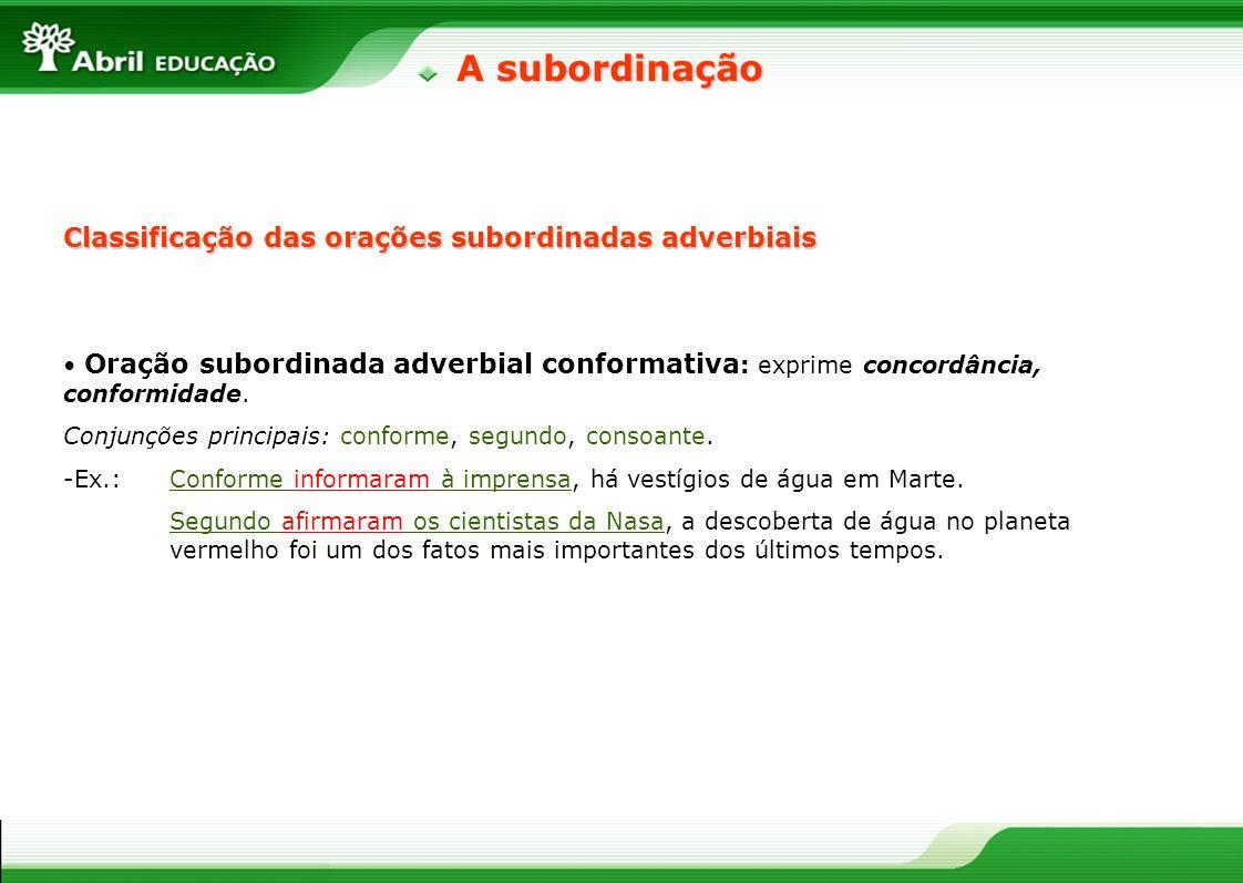 Oração subordinada adverbial conformativa : exprime concordância, conformidade. Conjunções principais: conforme, segundo, consoante. -Ex.: Conforme in