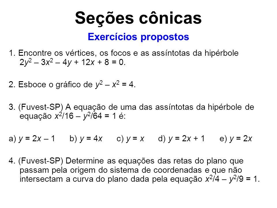 1. Encontre os vértices, os focos e as assíntotas da hipérbole 2y 2 – 3x 2 – 4y + 12x + 8 = 0. 2. Esboce o gráfico de y 2 – x 2 = 4. 3. (Fuvest-SP) A