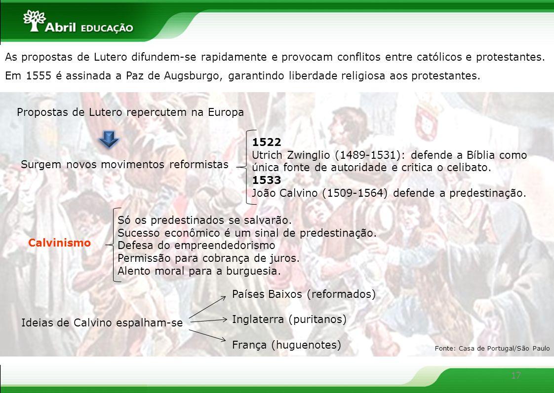 Fonte: Casa de Portugal/São Paulo 17 Propostas de Lutero repercutem na Europa Só os predestinados se salvarão. Sucesso econômico é um sinal de predest