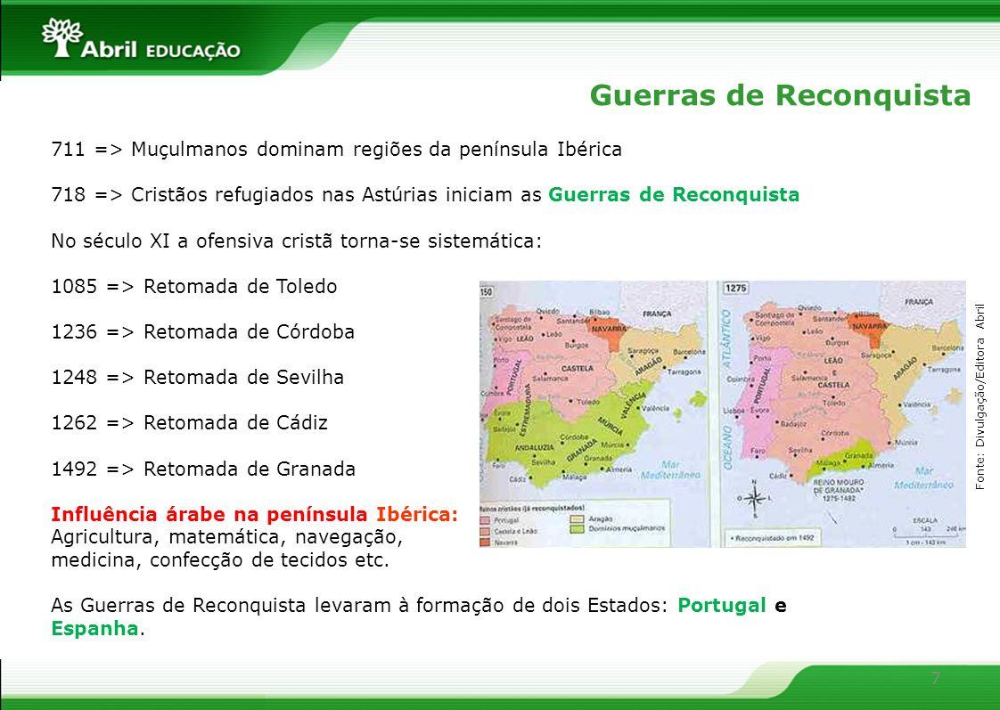 7 Guerras de Reconquista 711 => Muçulmanos dominam regiões da península Ibérica 718 => Cristãos refugiados nas Astúrias iniciam as Guerras de Reconqui
