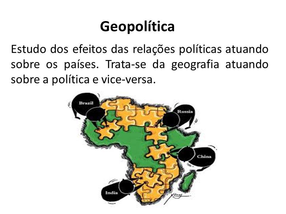 Geopolítica Estudo dos efeitos das relações políticas atuando sobre os países. Trata-se da geografia atuando sobre a política e vice-versa.