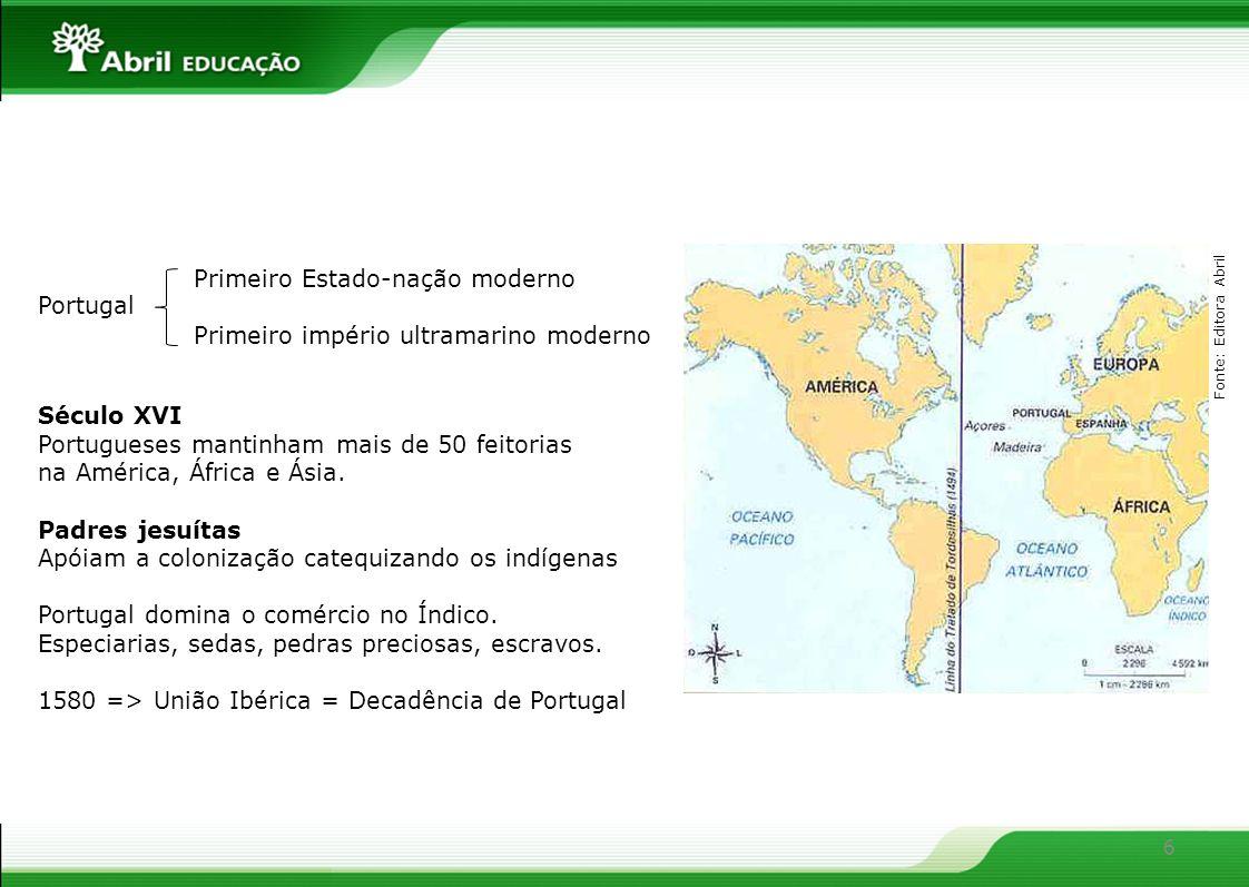 6 Portugal Primeiro Estado-nação moderno Primeiro império ultramarino moderno Século XVI Portugueses mantinham mais de 50 feitorias na América, África