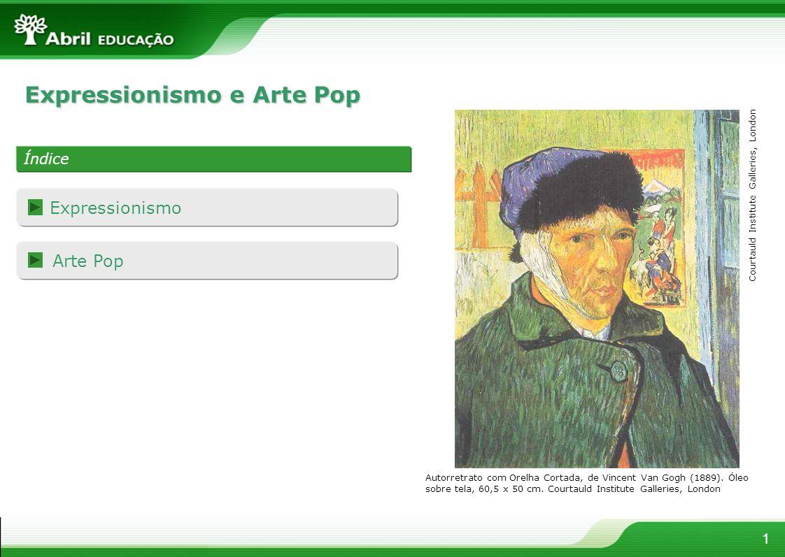 1 Expressionismo e Arte Pop Índice Expressionismo Arte Pop Autorretrato com Orelha Cortada, de Vincent Van Gogh (1889). Óleo sobre tela, 60,5 x 50 cm.