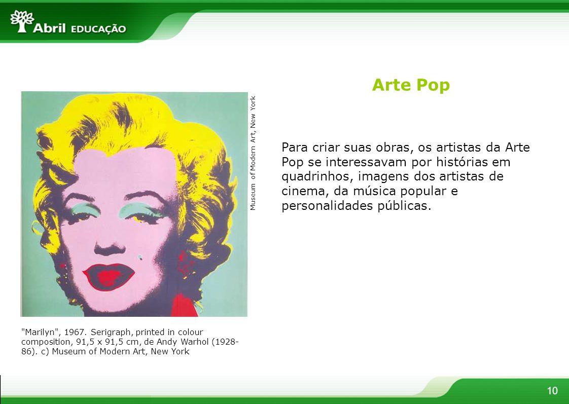10 Para criar suas obras, os artistas da Arte Pop se interessavam por histórias em quadrinhos, imagens dos artistas de cinema, da música popular e per