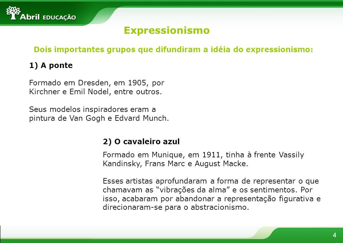 4 Dois importantes grupos que difundiram a idéia do expressionismo: 1) A ponte Formado em Dresden, em 1905, por Kirchner e Emil Nodel, entre outros. S