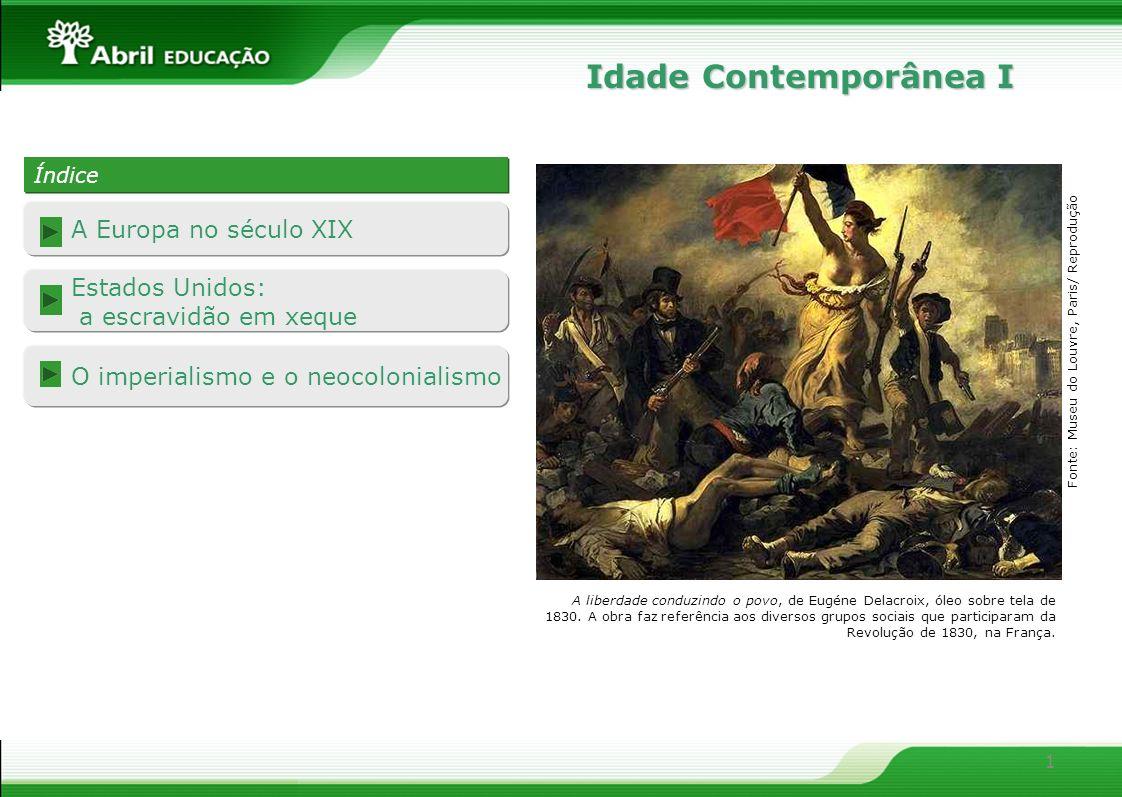 1 O imperialismo e o neocolonialismo A Europa no século XIX Estados Unidos: a escravidão em xeque Índice Índice Idade Contemporânea I A liberdade cond