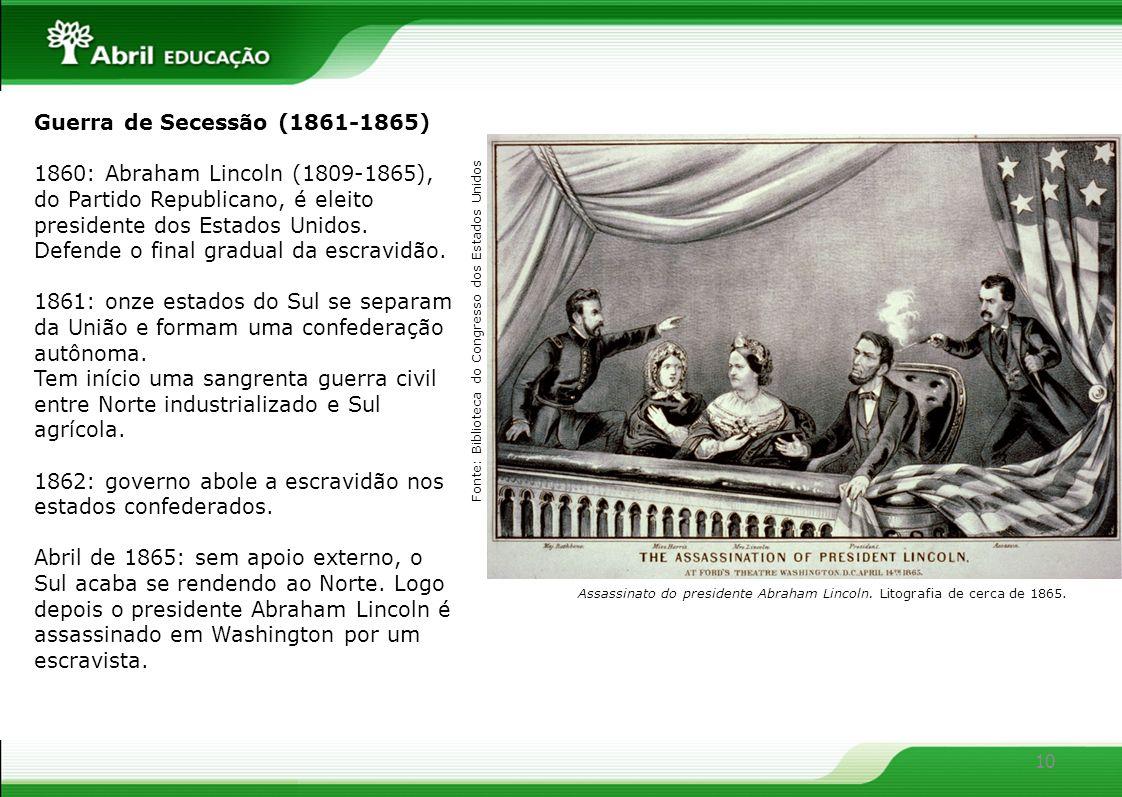 10 Guerra de Secessão (1861-1865) 1860: Abraham Lincoln (1809-1865), do Partido Republicano, é eleito presidente dos Estados Unidos. Defende o final g