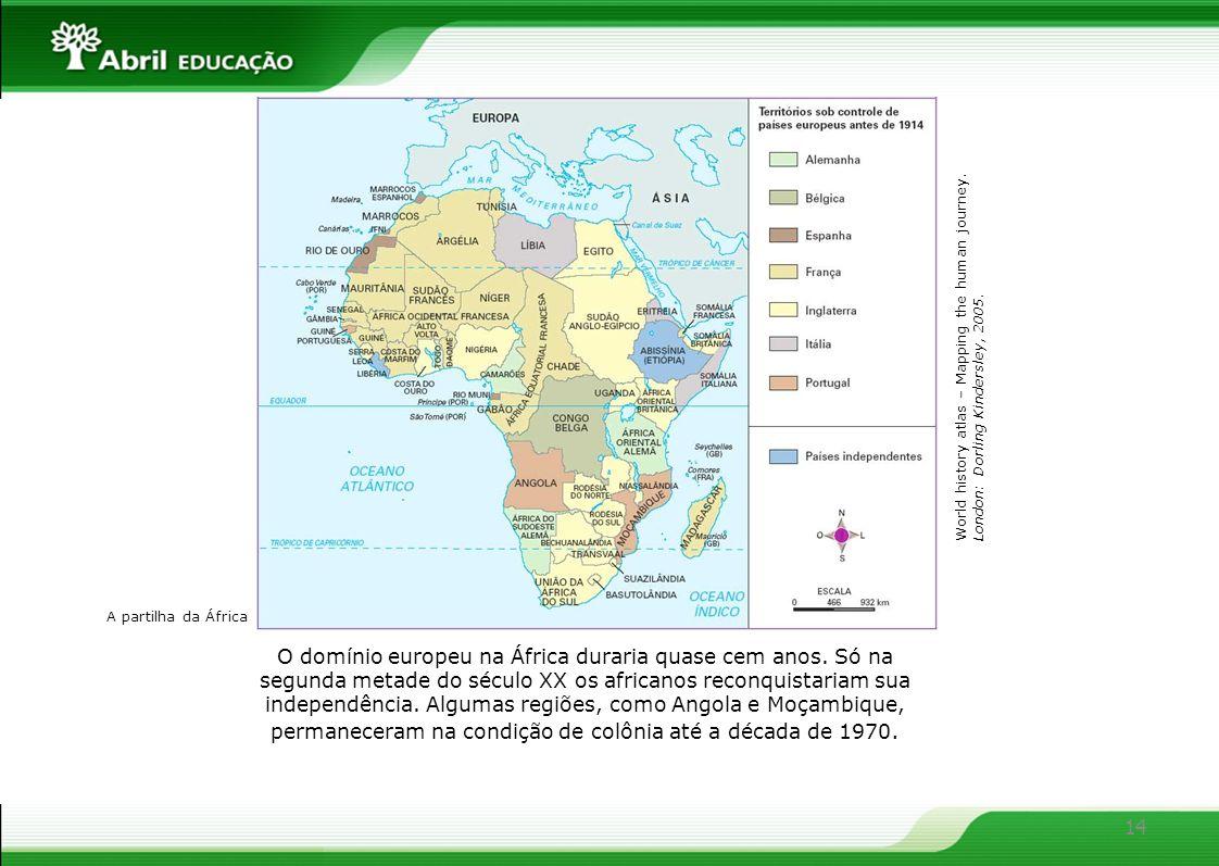14 O domínio europeu na África duraria quase cem anos. Só na segunda metade do século XX os africanos reconquistariam sua independência. Algumas regiõ