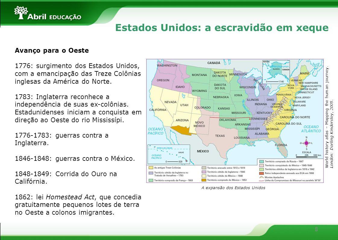 9 Escravistas versus antiescravistas 1820: os Estados Unidos são formados por 22 estados.