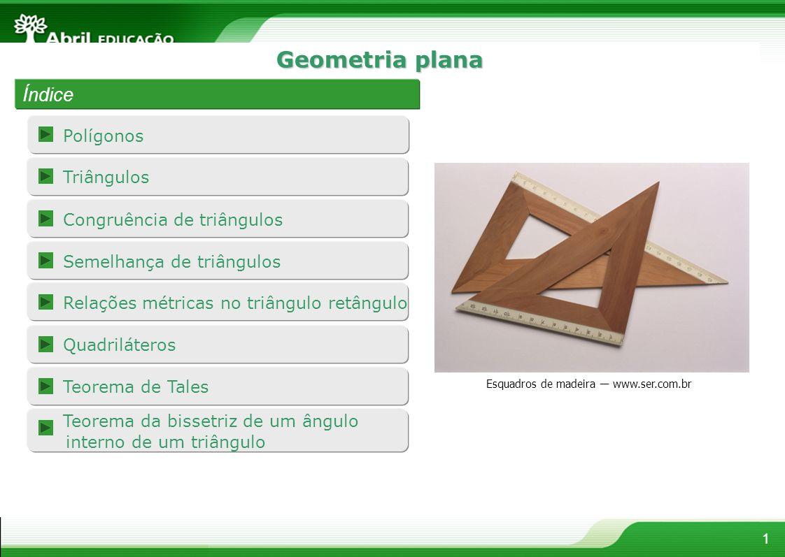 Polígonos 1 Geometria plana Índice Esquadros de madeira www.ser.com.br Semelhança de triângulos Triângulos Congruência de triângulos Quadriláteros Teo