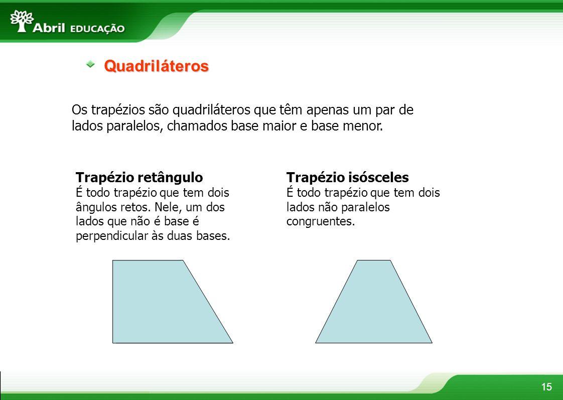 15Quadriláteros Os trapézios são quadriláteros que têm apenas um par de lados paralelos, chamados base maior e base menor. Trapézio retângulo É todo t