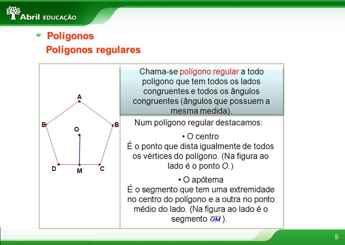 5Polígonos Chama-se polígono regular a todo polígono que tem todos os lados congruentes e todos os ângulos congruentes (ângulos que possuem a mesma me
