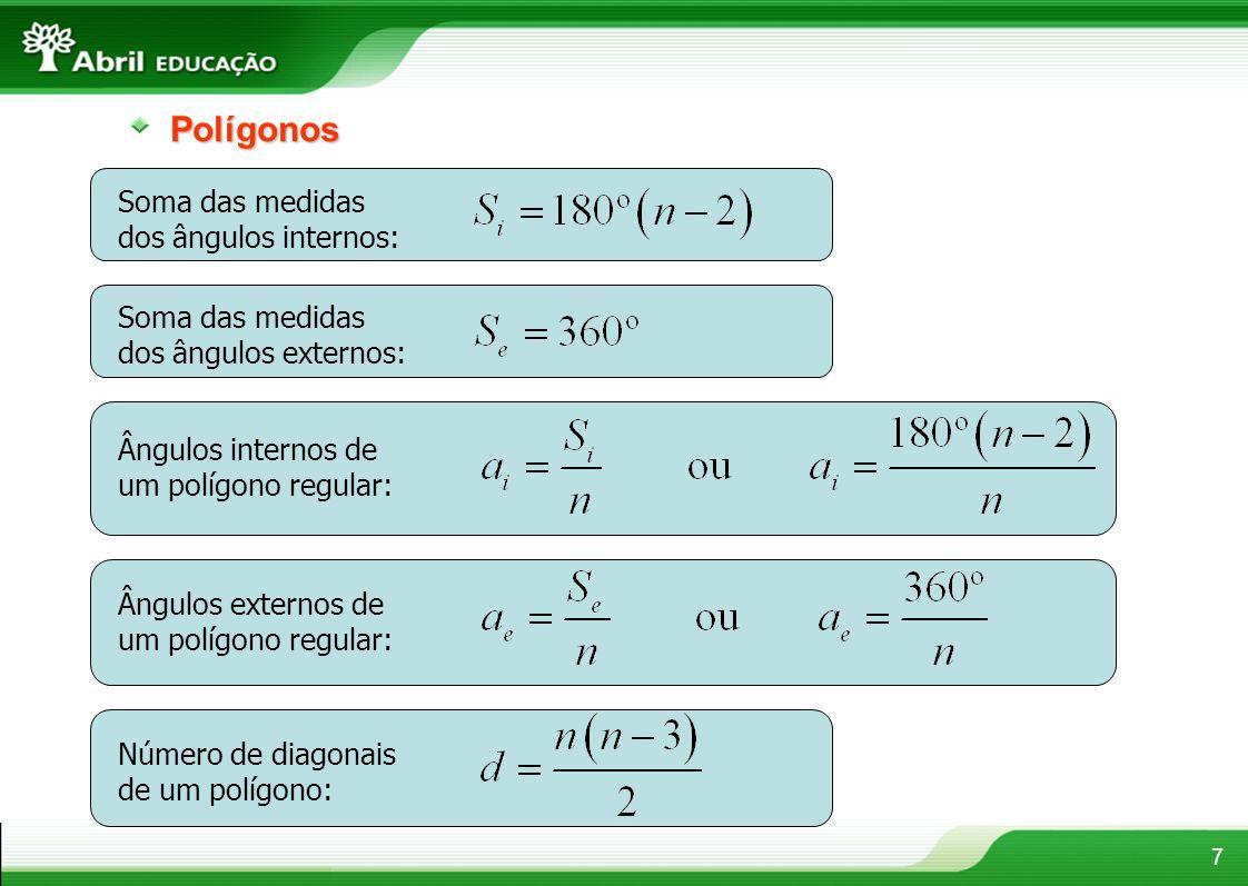 7Polígonos Soma das medidas dos ângulos internos: Soma das medidas dos ângulos externos: Ângulos internos de um polígono regular: Ângulos externos de