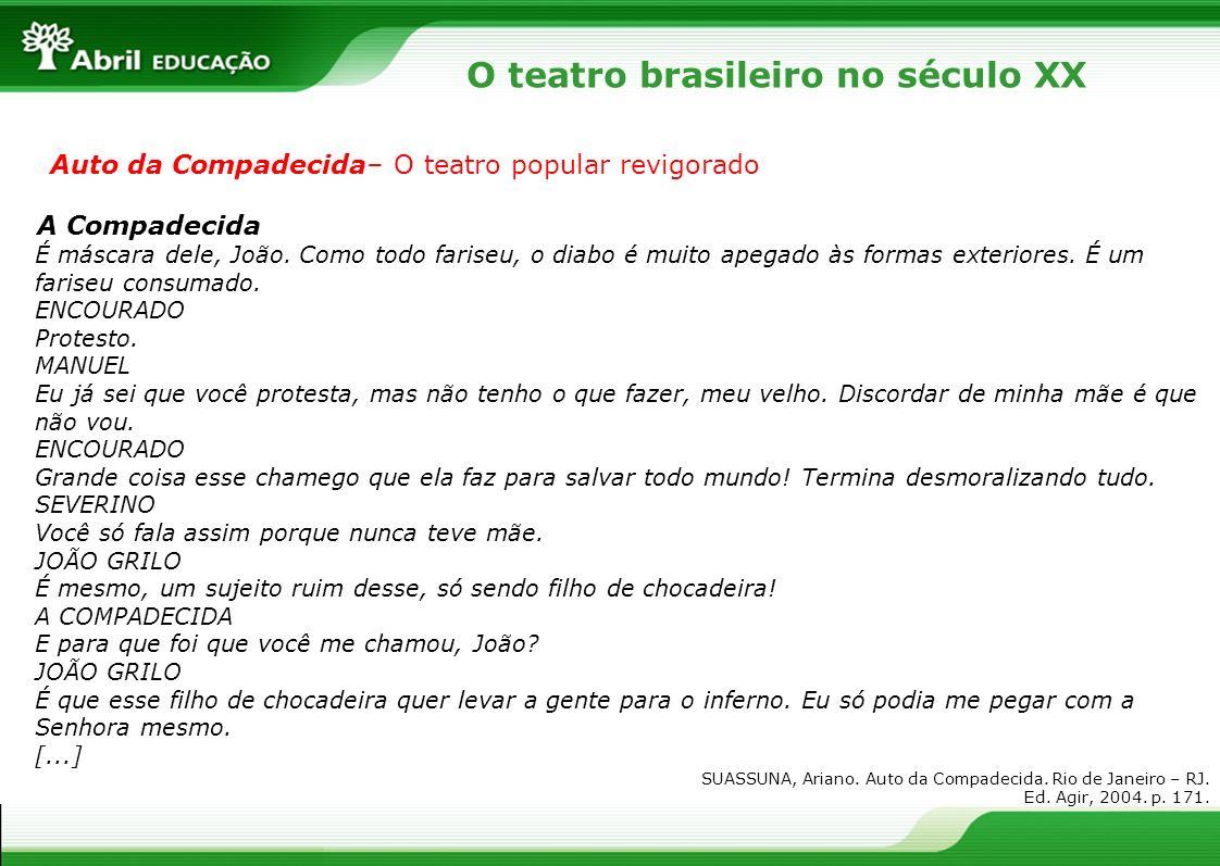 O teatro brasileiro no século XX Auto da Compadecida– O teatro popular revigorado A Compadecida É máscara dele, João. Como todo fariseu, o diabo é mui