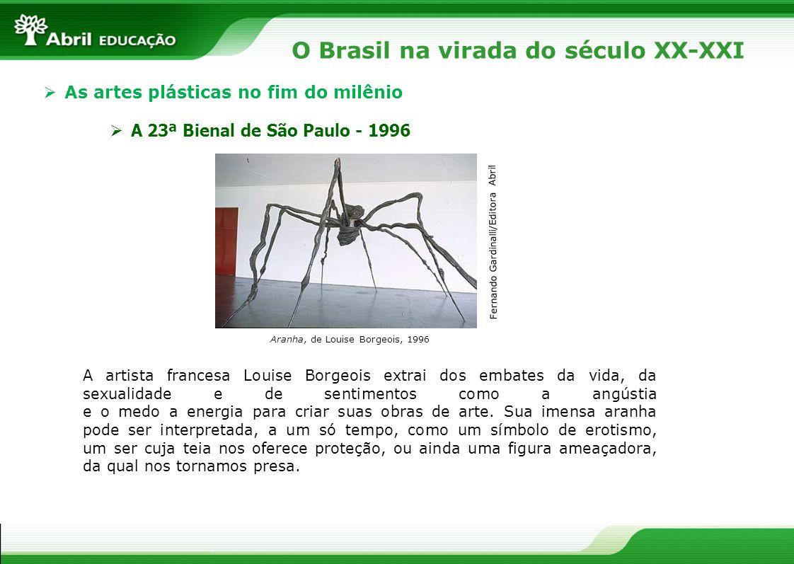 O Brasil na virada do século XX-XXI As artes plásticas no fim do milênio A 23ª Bienal de São Paulo - 1996 Aranha, de Louise Borgeois, 1996 A artista f