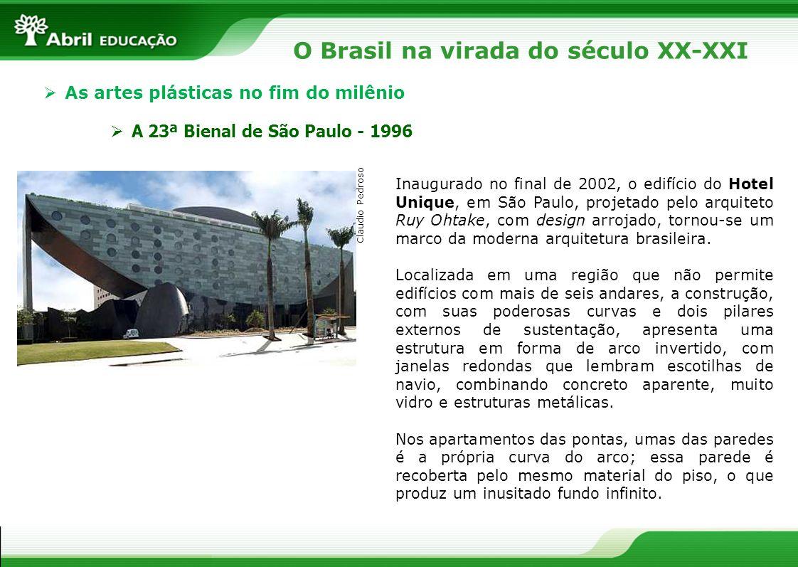 O Brasil na virada do século XX-XXI As artes plásticas no fim do milênio A 23ª Bienal de São Paulo - 1996 Inaugurado no final de 2002, o edifício do H