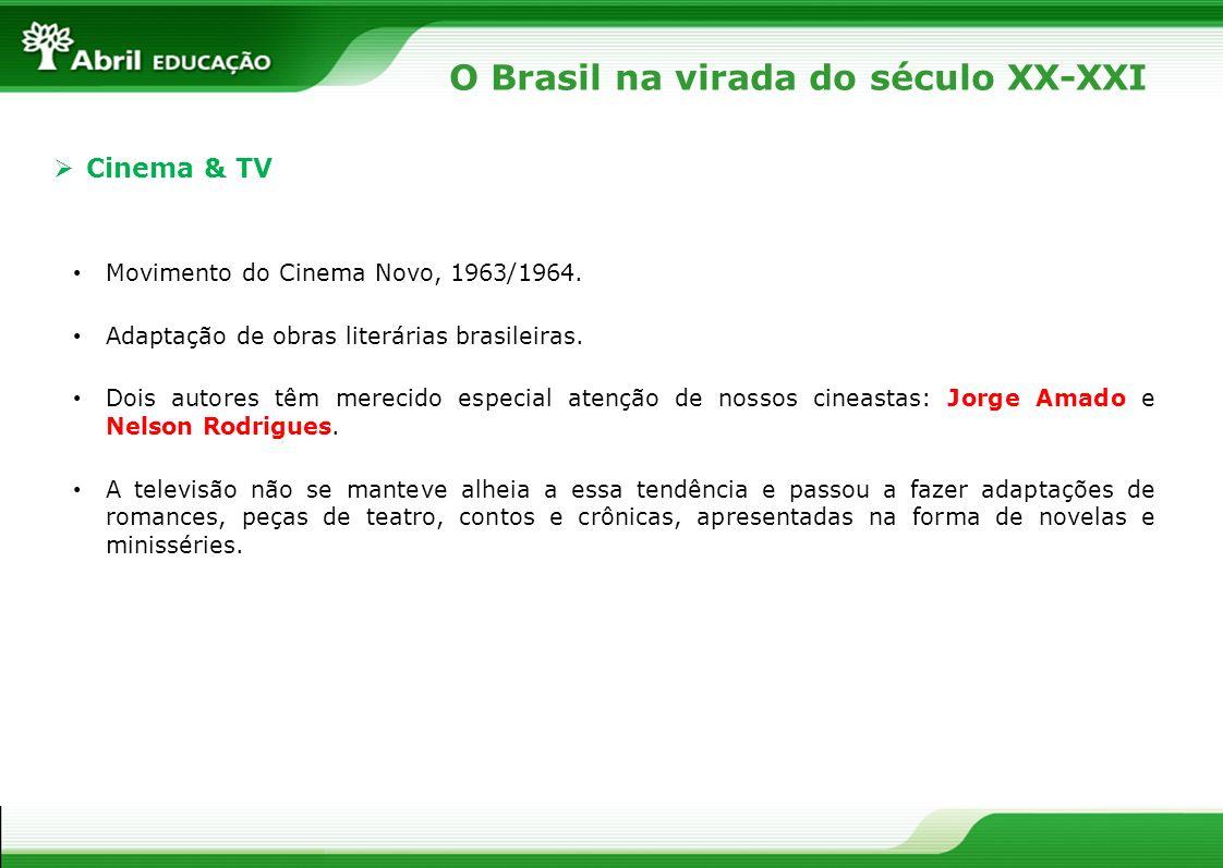 O Brasil na virada do século XX-XXI Cinema & TV Movimento do Cinema Novo, 1963/1964. Adaptação de obras literárias brasileiras. Dois autores têm merec