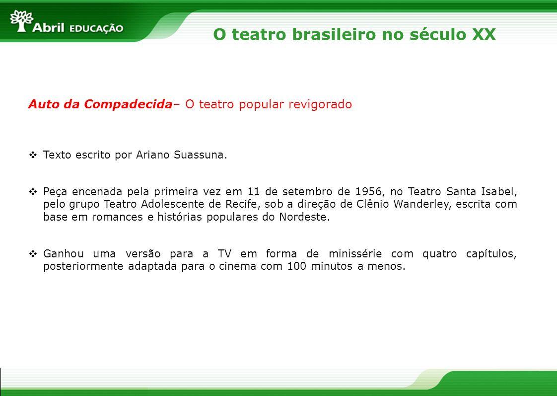 O teatro brasileiro no século XX Auto da Compadecida– O teatro popular revigorado Texto escrito por Ariano Suassuna. Peça encenada pela primeira vez e