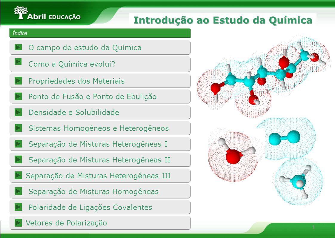 1 Introdução ao Estudo da Química 1 Índice Como a Química evolui? Propriedades dos Materiais Densidade e Solubilidade Sistemas Homogêneos e Heterogêne