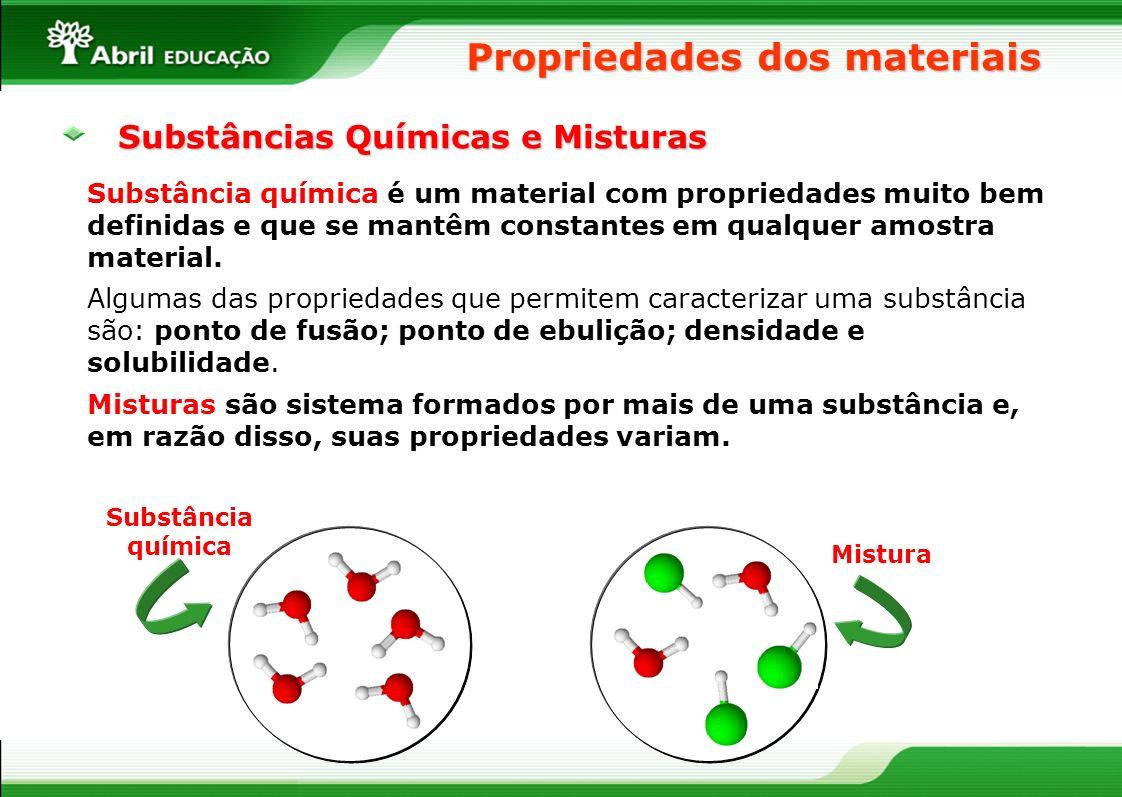 Substâncias Químicas e Misturas Substância química é um material com propriedades muito bem definidas e que se mantêm constantes em qualquer amostra m