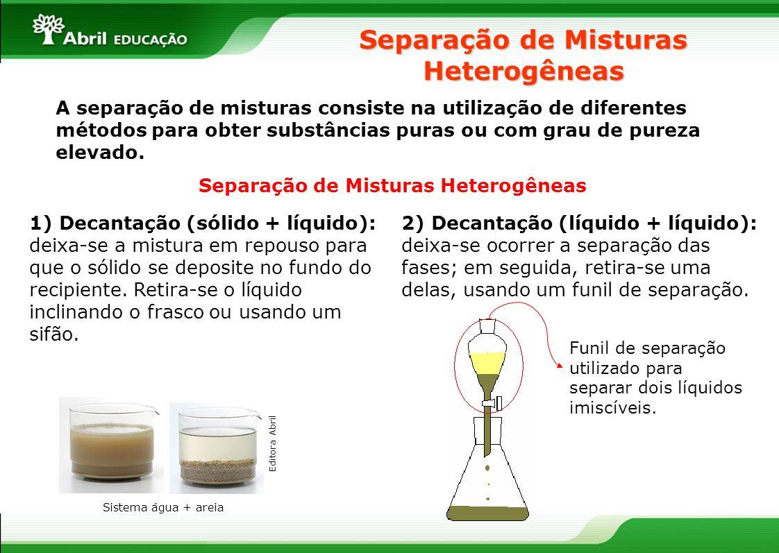 Separação de Misturas Heterogêneas A separação de misturas consiste na utilização de diferentes métodos para obter substâncias puras ou com grau de pu
