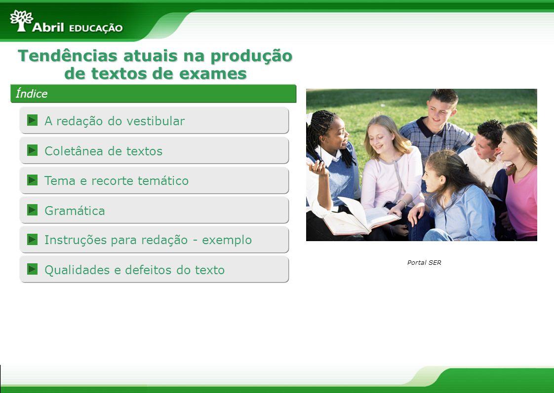 Tendências atuais na produção de textos de exames Índice A redação do vestibular Coletânea de textos Tema e recorte temático Gramática Instruções para