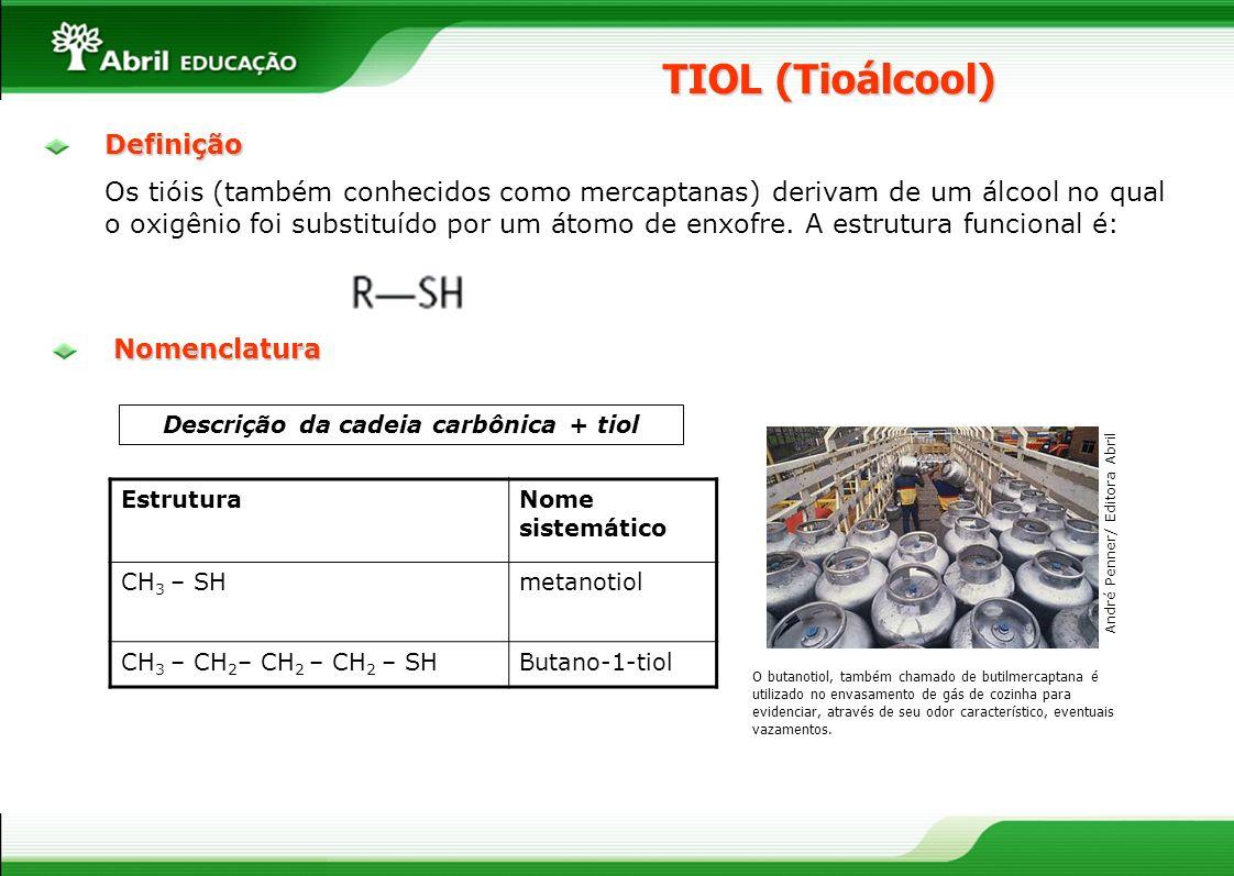 TIOL (Tioálcool) Descrição da cadeia carbônica + tiolNomenclatura EstruturaNome sistemático CH 3 – SHmetanotiol CH 3 – CH 2 – CH 2 – CH 2 – SHButano-1