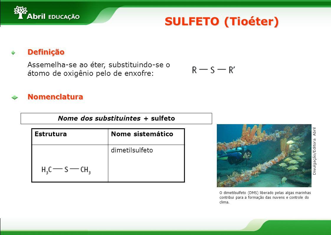 Definição Assemelha-se ao éter, substituindo-se o átomo de oxigênio pelo de enxofre: SULFETO (Tioéter) Nome dos substituintes + sulfetoNomenclatura O
