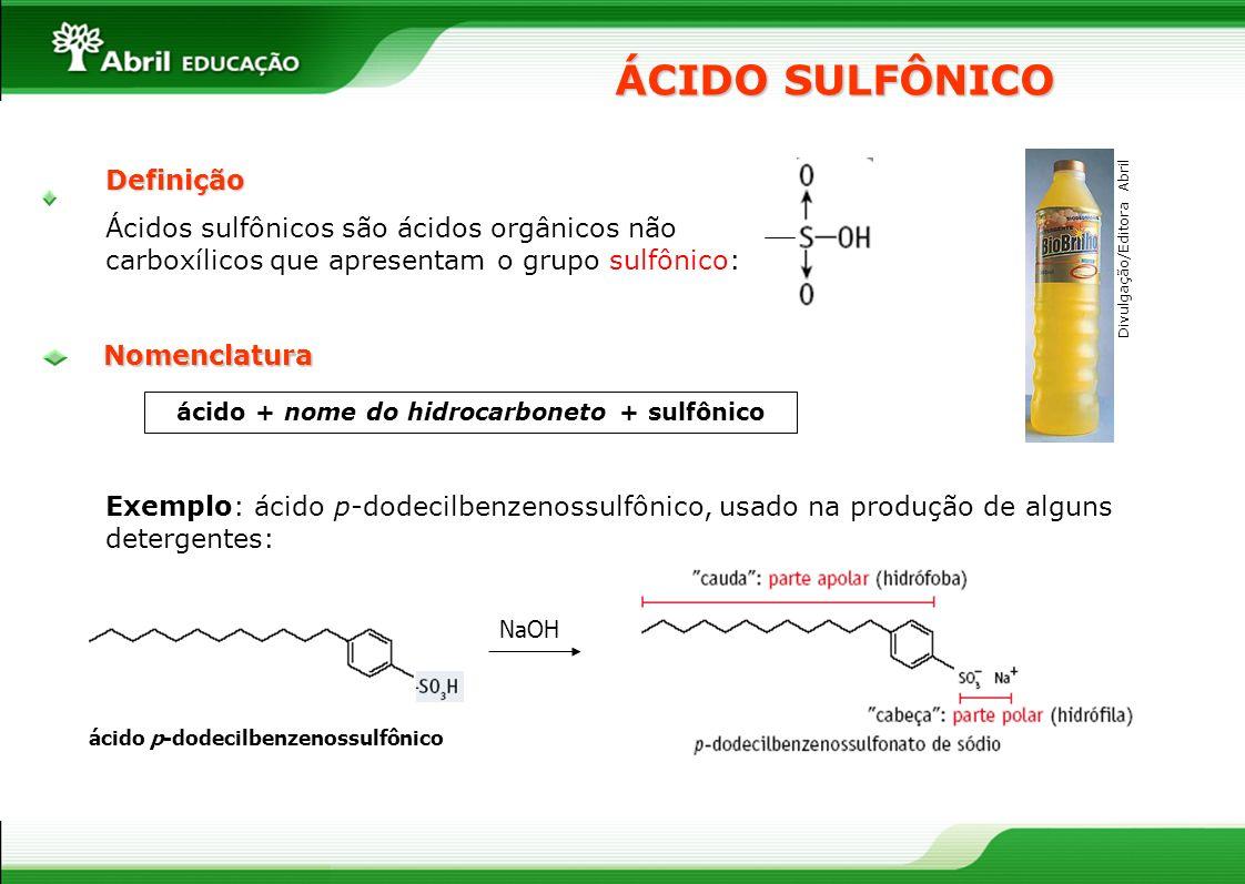 Definição Ácidos sulfônicos são ácidos orgânicos não carboxílicos que apresentam o grupo sulfônico: ÁCIDO SULFÔNICO ácido + nome do hidrocarboneto + s