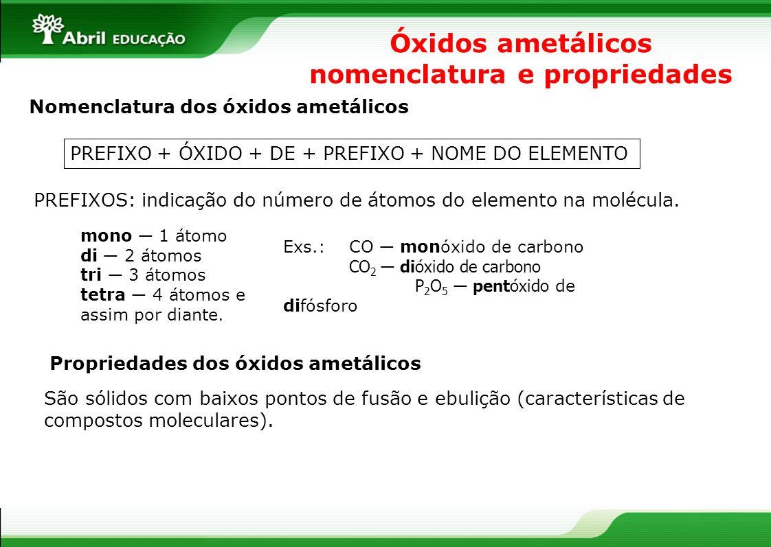 Óxidos ametálicos nomenclatura e propriedades Nomenclatura dos óxidos ametálicos PREFIXO + ÓXIDO + DE + PREFIXO + NOME DO ELEMENTO Exs.: CO monóxido d