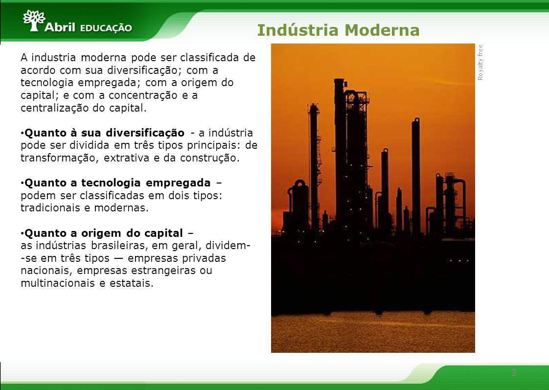3 A industria moderna pode ser classificada de acordo com sua diversificação; com a tecnologia empregada; com a origem do capital; e com a concentraçã