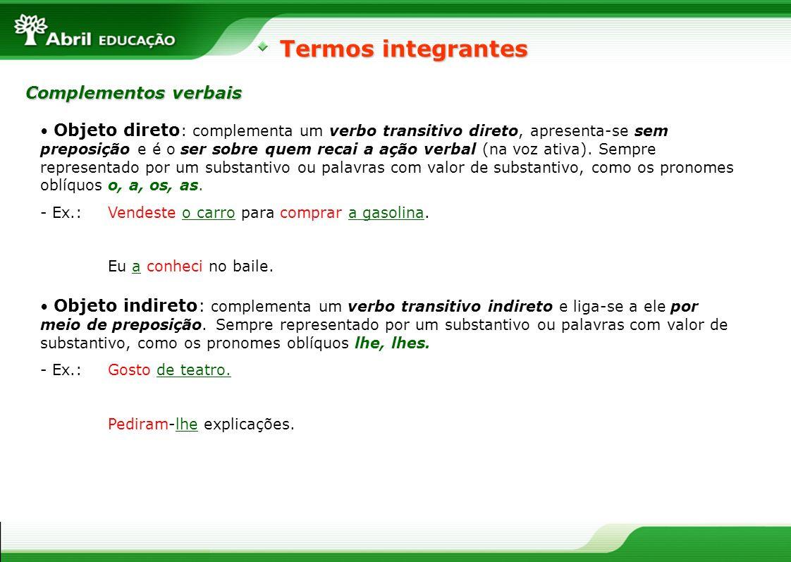 Objeto direto : complementa um verbo transitivo direto, apresenta-se sem preposição e é o ser sobre quem recai a ação verbal (na voz ativa). Sempre re