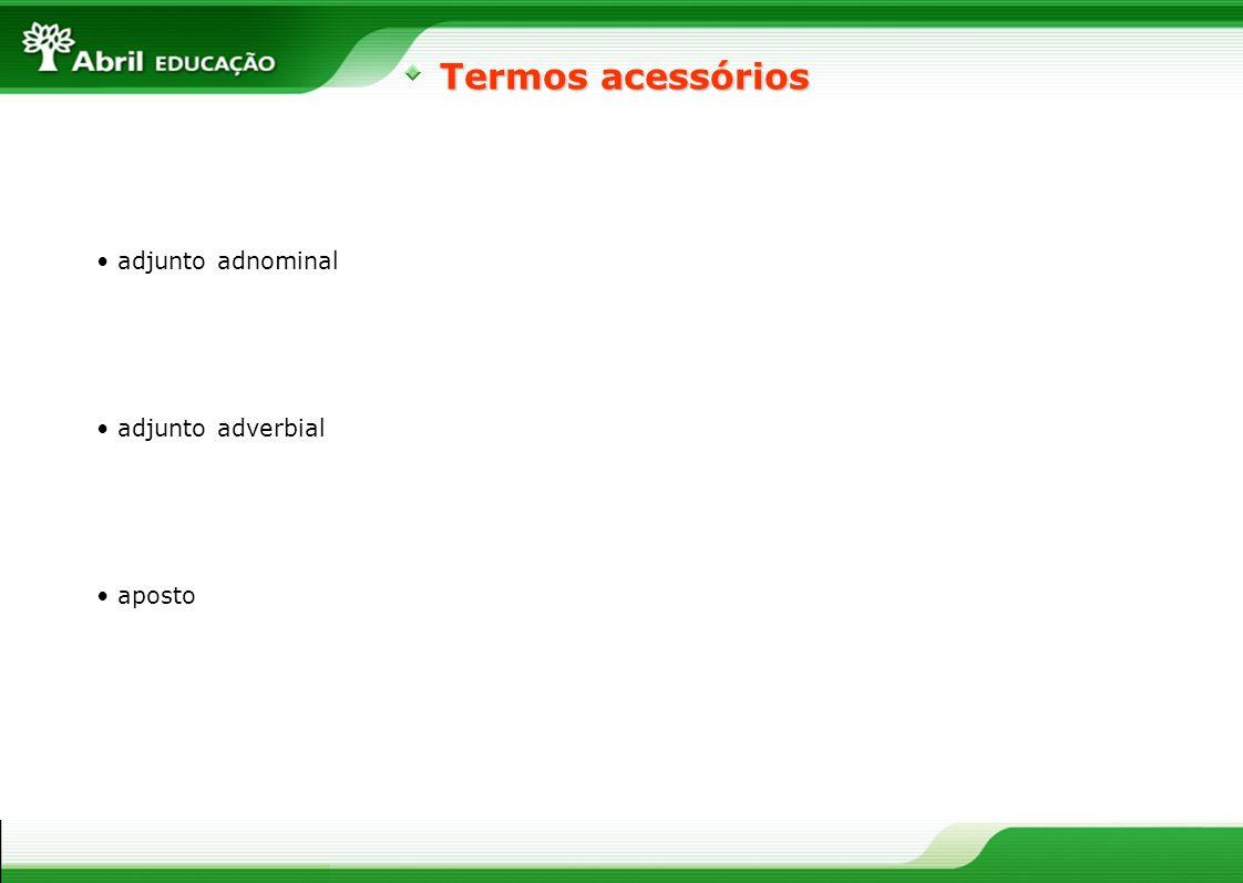 adjunto adnominal aposto adjunto adverbial Termos acessórios