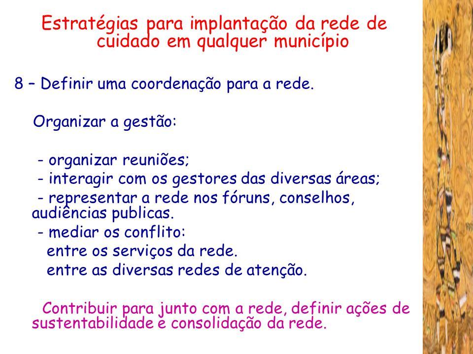 Estratégias para implantação da rede de cuidado em qualquer município 8 – Definir uma coordenação para a rede. Organizar a gestão: - organizar reuniõe