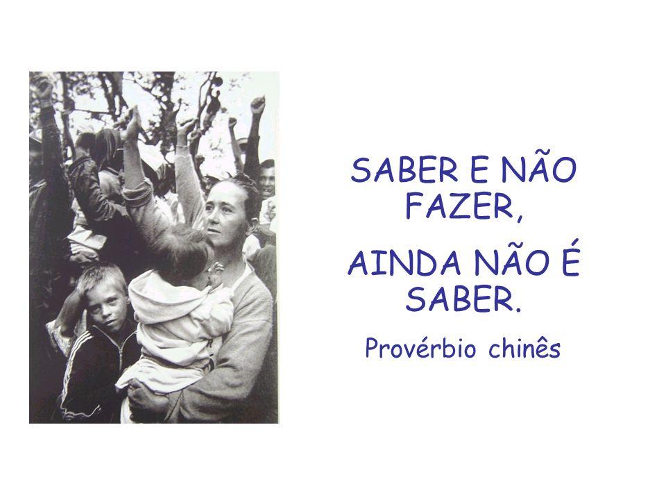 SABER E NÃO FAZER, AINDA NÃO É SABER. Provérbio chinês