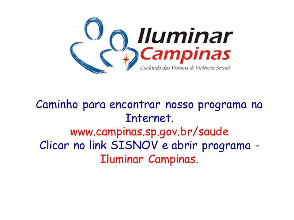 Caminho para encontrar nosso programa na Internet. www.campinas.sp.gov.br/saude Clicar no link SISNOV e abrir programa - Iluminar Campinas.