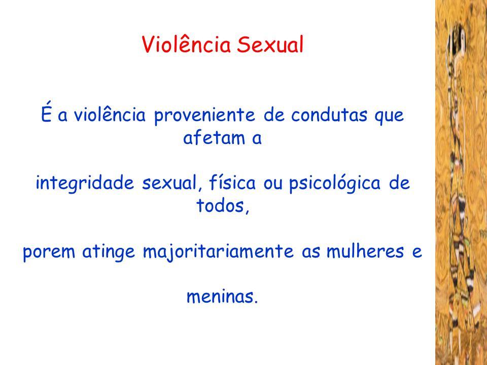 Violência Sexual É a violência proveniente de condutas que afetam a integridade sexual, física ou psicológica de todos, porem atinge majoritariamente