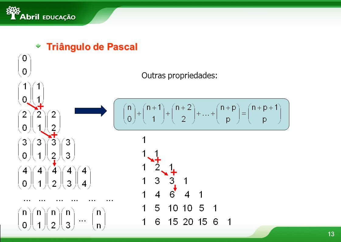 13 Triângulo de Pascal + Outras propriedades: + + +
