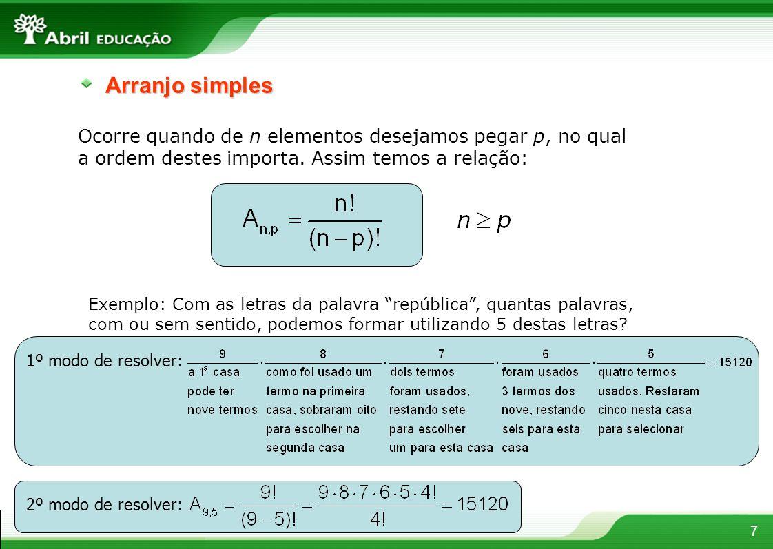 7 Arranjo simples Ocorre quando de n elementos desejamos pegar p, no qual a ordem destes importa. Assim temos a relação: Exemplo: Com as letras da pal