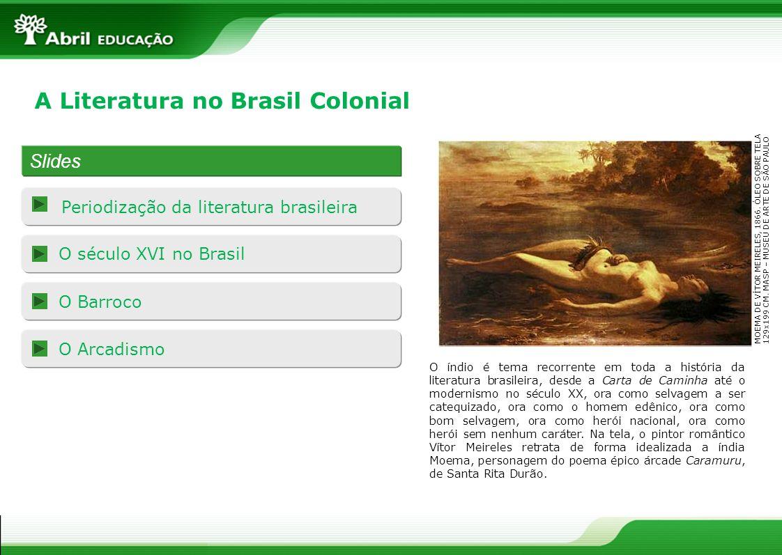 Slides Periodização da literatura brasileira O século XVI no Brasil O Barroco O Arcadismo A Literatura no Brasil Colonial Imagem 45130352 pag. 3 MOEMA