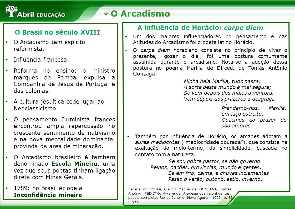 O Arcadismo O Brasil no século XVIII O Arcadismo tem espírito reformista. Influência francesa. Reforma no ensino: o ministro marquês de Pombal expulsa