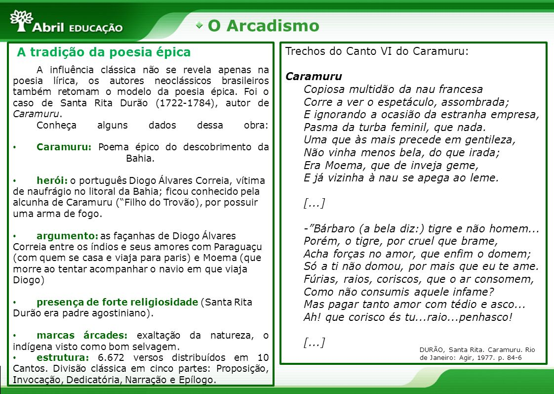 O Arcadismo A tradição da poesia épica A influência clássica não se revela apenas na poesia lírica, os autores neoclássicos brasileiros também retomam