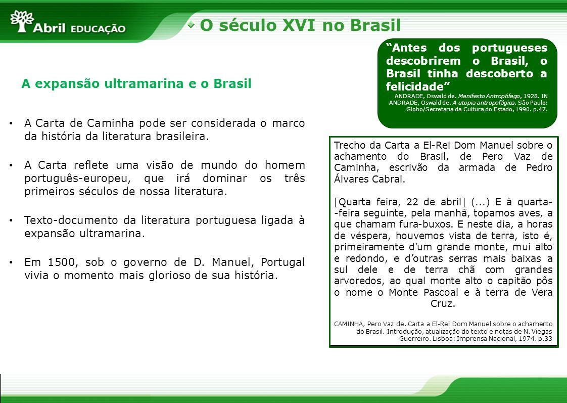 O século XVI no Brasil O Quinhentismo brasileiro Quinhentismo é a denominação genérica que se dá a todas as manifestações literárias ocorridas no Brasil durante o século XVI.