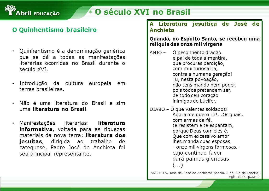 O século XVI no Brasil O Quinhentismo brasileiro Quinhentismo é a denominação genérica que se dá a todas as manifestações literárias ocorridas no Bras