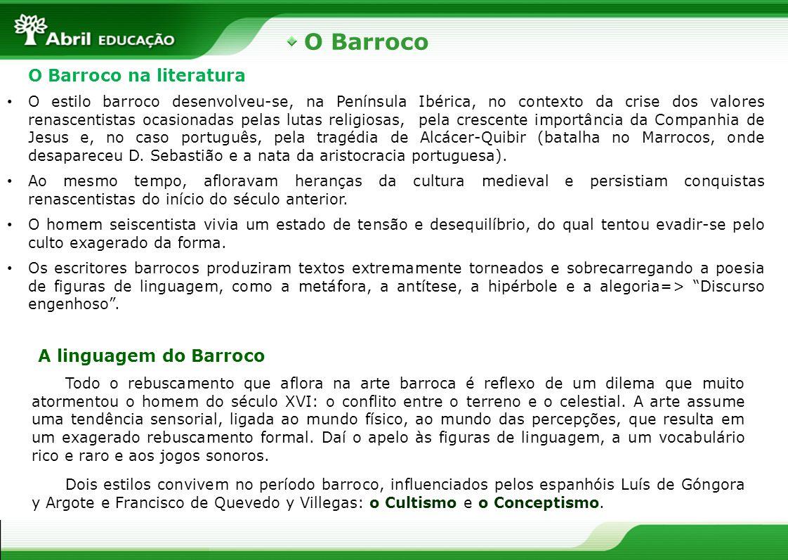 O Barroco O Barroco na literatura O estilo barroco desenvolveu-se, na Península Ibérica, no contexto da crise dos valores renascentistas ocasionadas p