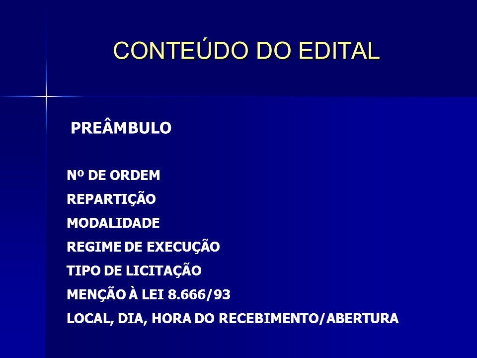 CONTEÚDO DO EDITAL PREÂMBULO Nº DE ORDEM REPARTIÇÃO MODALIDADE REGIME DE EXECUÇÃO TIPO DE LICITAÇÃO MENÇÃO À LEI 8.666/93 LOCAL, DIA, HORA DO RECEBIMENTO/ABERTURA