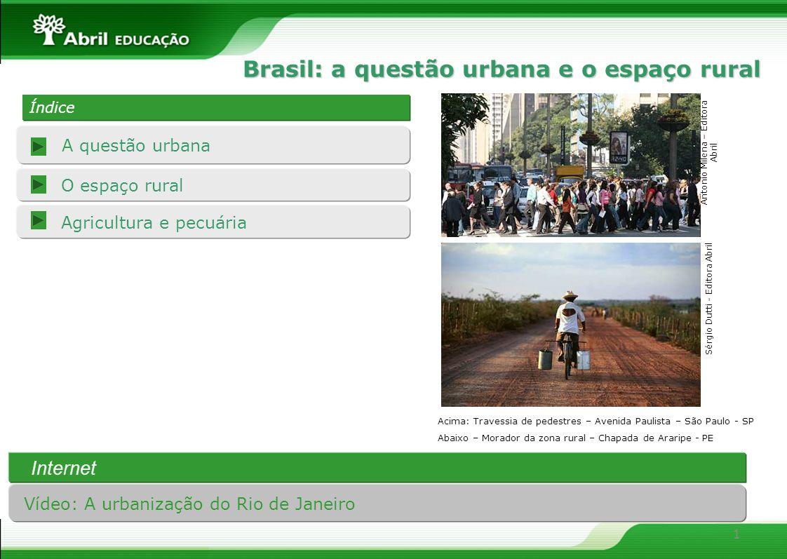 1 Agricultura e pecuária A questão urbana O espaço rural Índice Índice Brasil: a questão urbana e o espaço rural Internet Vídeo: A urbanização do Rio