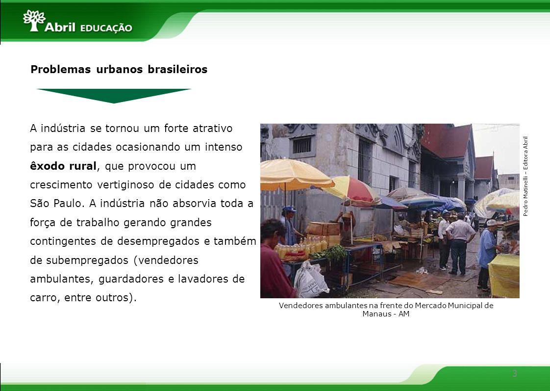 3 Problemas urbanos brasileiros A indústria se tornou um forte atrativo para as cidades ocasionando um intenso êxodo rural, que provocou um cresciment